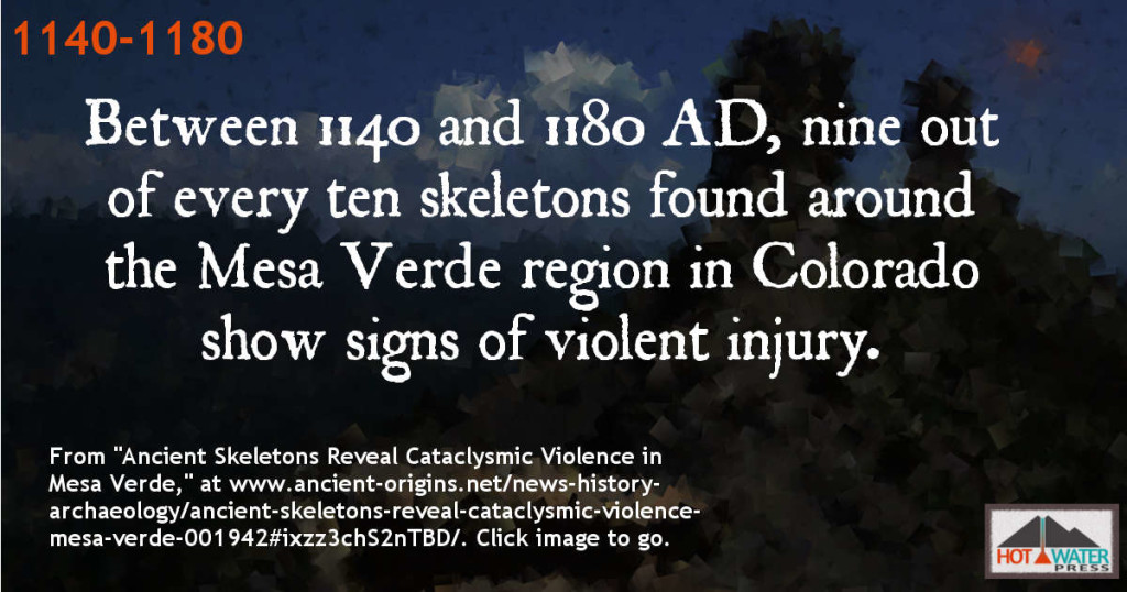 Between 1140 and 1180 AD, nine out of every ten skeletons found around the Mesa Verde region in Colorado show signs of violent injury. From www.ancient-origins.net