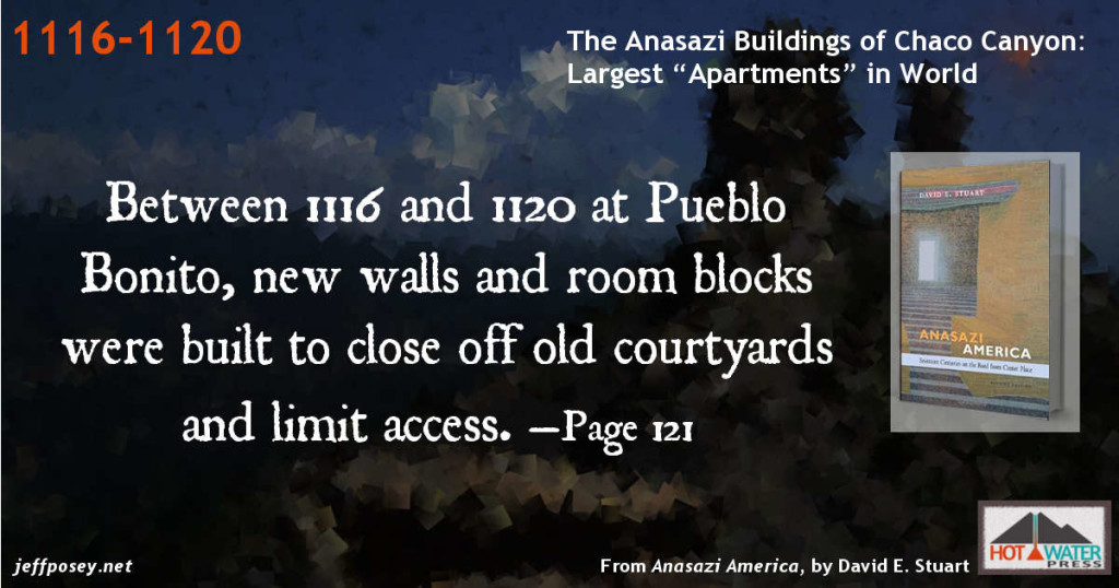 Between 1116 and 1120 at Pueblo Bonito, new walls and room blocks were built to close off old courtyards and limit access. —Page 121 From People of Chaco: A Canyon and Its Culture, by Kendrick Frazier