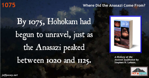 The Hohokam unraveled when the Anasazi peaked. From A History of the Ancient Southwest, by Stephen H. Lekson