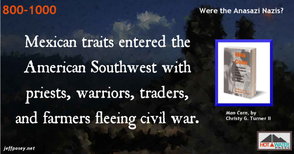 Anasazi Nazi-like warriors invaded from the south, from Man Corn: Cannibalism and Violence in the Prehistoric American Southwest, by Christy G. Turner II