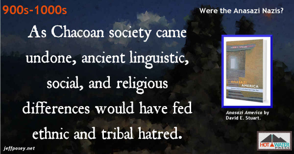 Anasazi Nazi-like ethnic hatred, from Anasazi America: Seventeen Centuries on the Road from Center Place, by David E. Stuart