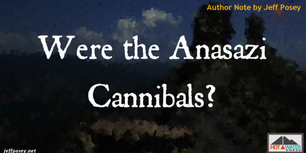Were the Anasazi Cannibals? Author Note by Jeff Posey