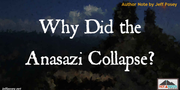 Why Did the Anasazi Collapse Author Note by Jeff Posey