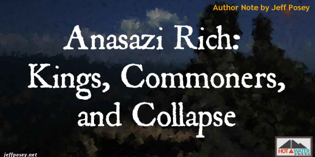 Anasazi Rich: Kings, Commoners, and Collapse Author Note by Jeff Posey