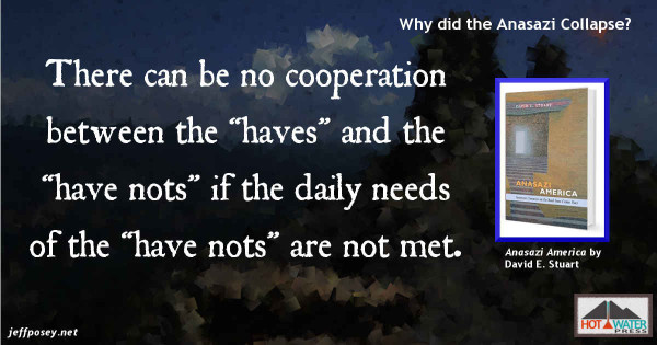 """Without the """"have nots,"""" the """"haves"""" cannot survive, from Anasazi America: Seventeen Centuries on the Road from Center Place, by David E. Stuart"""