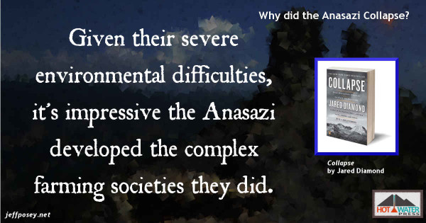Anasazi were successful in a harsh environment, from Collapse: How Societies Choose to Fail or Succeed, by Jared Diamond