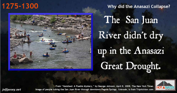 """The Great Anasazi Drought of 1275 to 1300 wasn't so bad the San Juan River dried up, from """"Vanished: A Pueblo Mystery,"""" by George Johnson, April 8, 2008, The New York Times"""