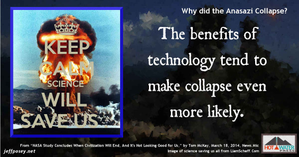 """New technology and science only makes things worse, from —""""NASA Study Concludes When Civilization Will End, And It's Not Looking Good for Us,"""" by Tom McKay, March 18, 2014, News.Mic, derived from a report written by applied mathematician Safa Motesharrei of the National Socio-Environmental Synthesis Center along with a team of natural and social scientists"""