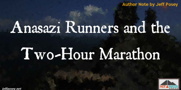 Anasazi Runners and the Two-Hour Marathon Author Note by Jeff Posey