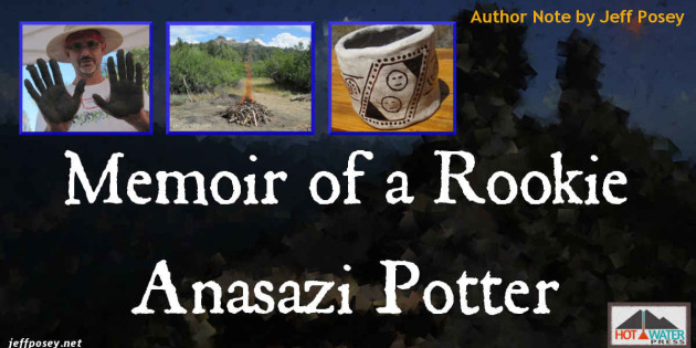Anasazi Potter Author Note by Jeff Posey Feature Image from Anasazi Potter Workshop by Gregory S. Wood, ArchæoCeramist, at Chimney Rock National Monument near Pagosa Springs, Colorado