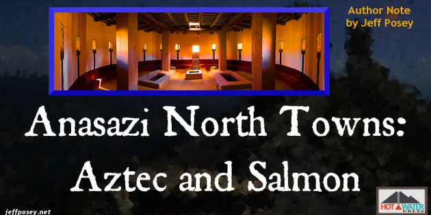 Anasazi North Towns: Aztec and Salmon; Author Note by Jeff Posey